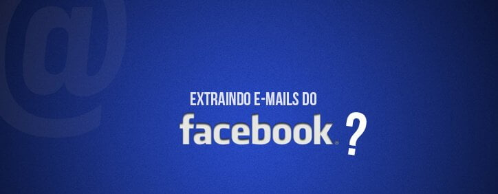 Extrair emails do Facebook